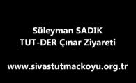 Süleyman SADIK Çınar Ziyareti